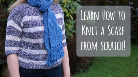 Learn How to Knit with a Fun & Simple Scarf Project!   For Absolute Beginners